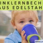 Trinklernbecher aus Edelstahl: Weg von der Flasche – und dann?
